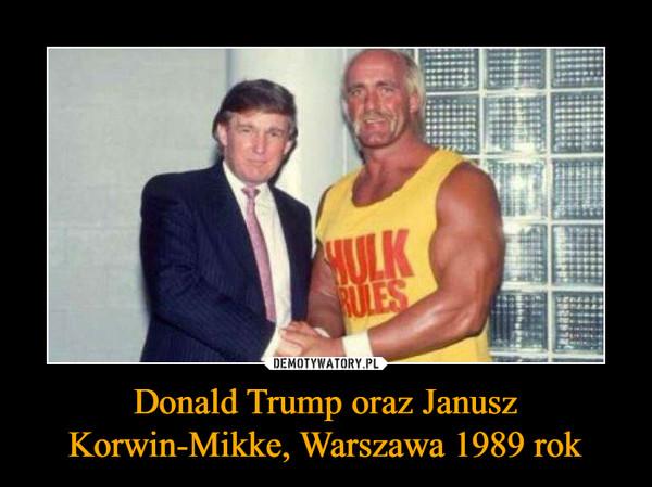 Donald Trump oraz Janusz Korwin-Mikke, Warszawa 1989 rok –