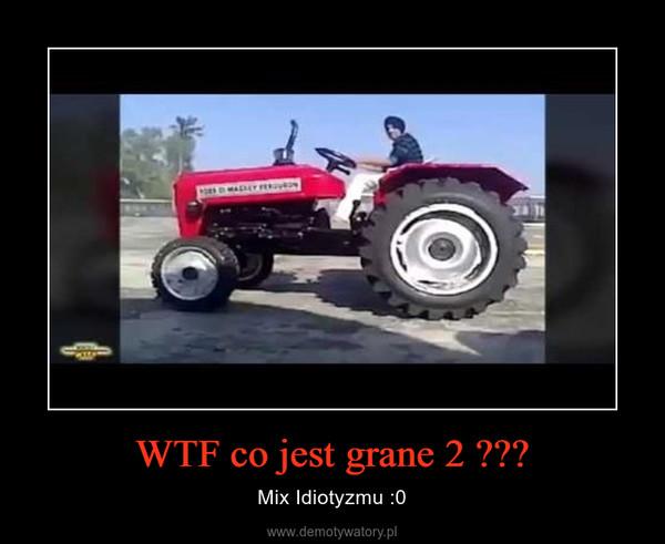 WTF co jest grane 2 ??? – Mix Idiotyzmu :0