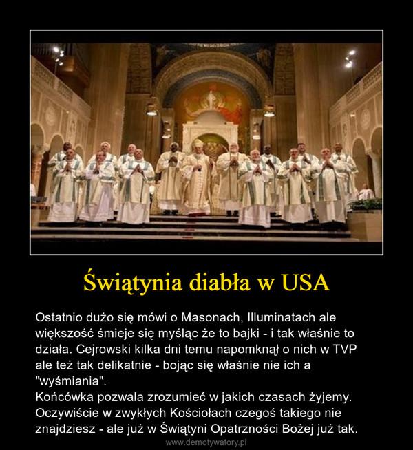 """Świątynia diabła w USA – Ostatnio dużo się mówi o Masonach, Illuminatach ale większość śmieje się myśląc że to bajki - i tak właśnie to działa. Cejrowski kilka dni temu napomknął o nich w TVP ale też tak delikatnie - bojąc się właśnie nie ich a """"wyśmiania"""".Końcówka pozwala zrozumieć w jakich czasach żyjemy.Oczywiście w zwykłych Kościołach czegoś takiego nie znajdziesz - ale już w Świątyni Opatrzności Bożej już tak."""