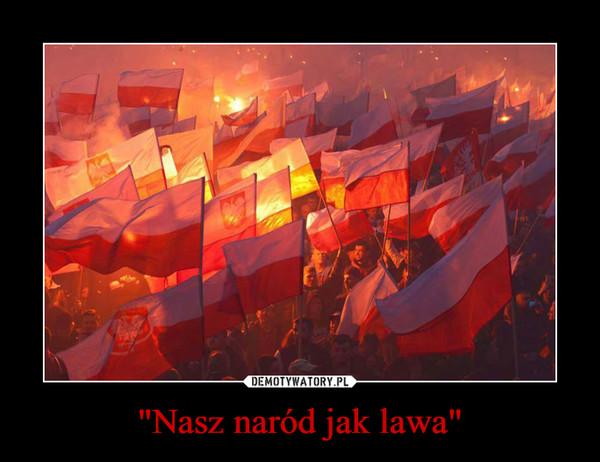 """""""Nasz naród jak lawa"""" –"""