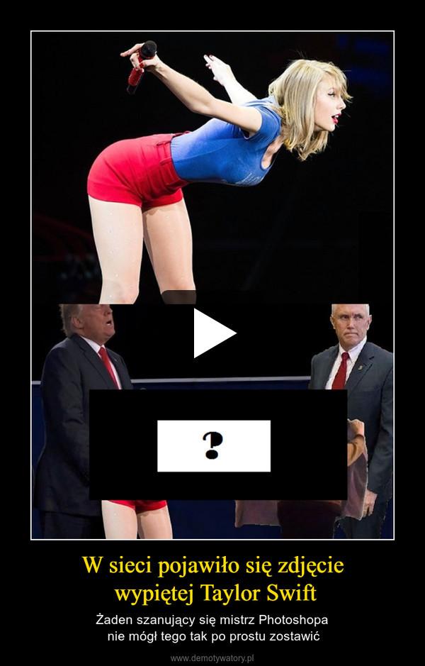 W sieci pojawiło się zdjęcie wypiętej Taylor Swift – Żaden szanujący się mistrz Photoshopa nie mógł tego tak po prostu zostawić