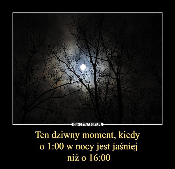 Ten dziwny moment, kiedy o 1:00 w nocy jest jaśniej niż o 16:00 –
