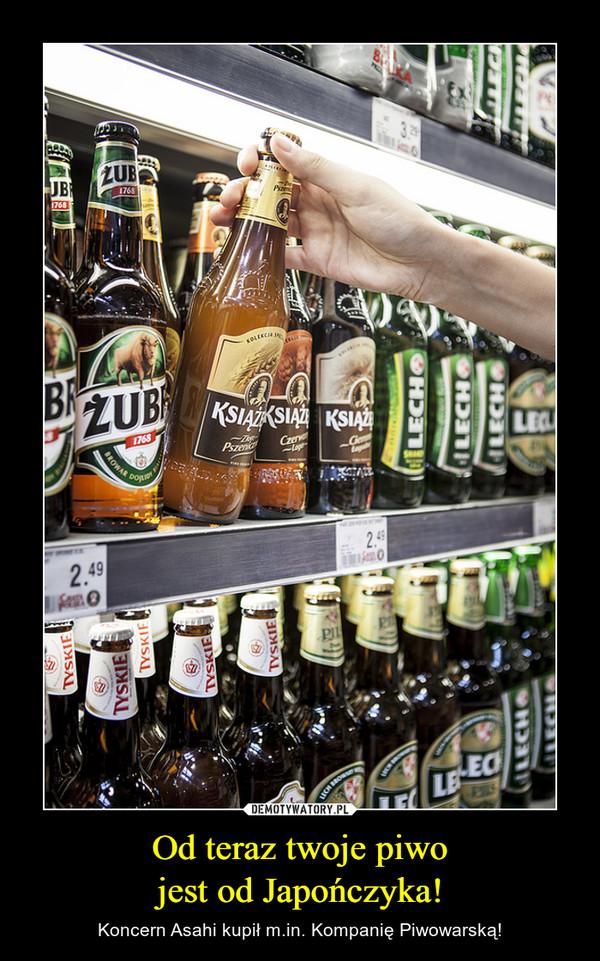 Od teraz twoje piwojest od Japończyka! – Koncern Asahi kupił m.in. Kompanię Piwowarską!
