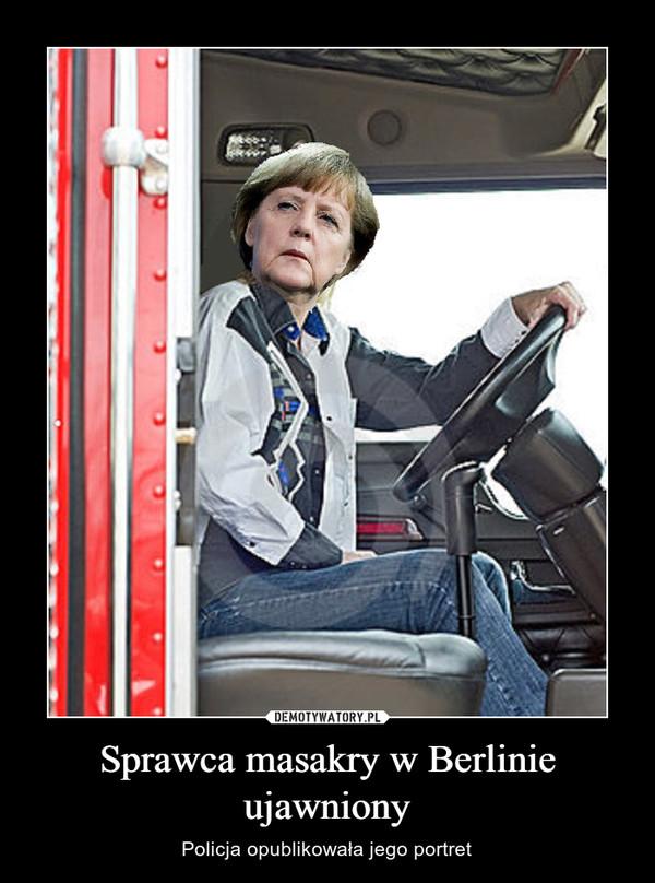 Sprawca masakry w Berlinie ujawniony – Policja opublikowała jego portret