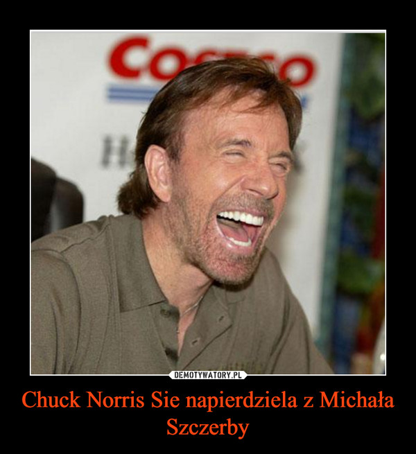 Chuck Norris Sie napierdziela z Michała Szczerby –