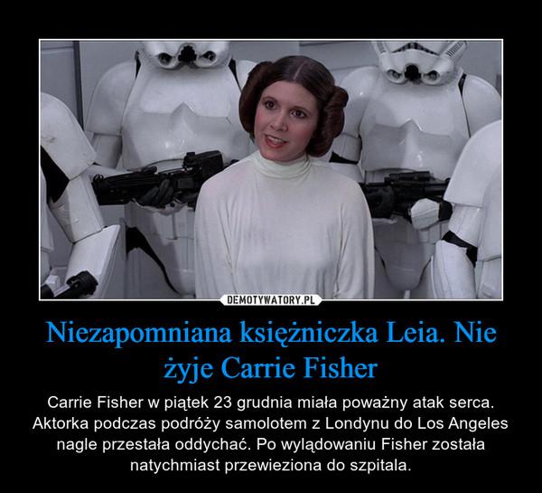 Niezapomniana księżniczka Leia. Nie żyje Carrie Fisher – Carrie Fisher w piątek 23 grudnia miała poważny atak serca. Aktorka podczas podróży samolotem z Londynu do Los Angeles nagle przestała oddychać. Po wylądowaniu Fisher została natychmiast przewieziona do szpitala.