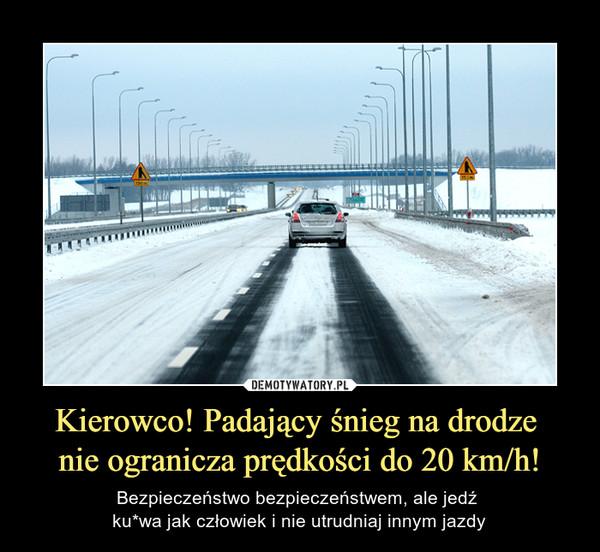 Kierowco! Padający śnieg na drodze nie ogranicza prędkości do 20 km/h! – Bezpieczeństwo bezpieczeństwem, ale jedź ku*wa jak człowiek i nie utrudniaj innym jazdy