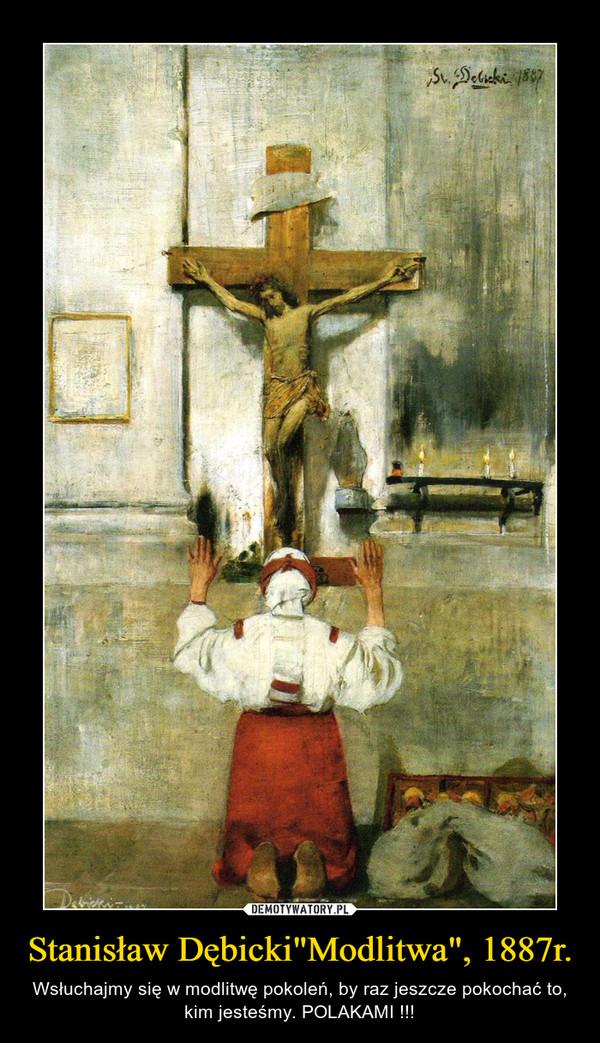 """Stanisław Dębicki""""Modlitwa"""", 1887r. – Wsłuchajmy się w modlitwę pokoleń, by raz jeszcze pokochać to, kim jesteśmy. POLAKAMI !!!"""