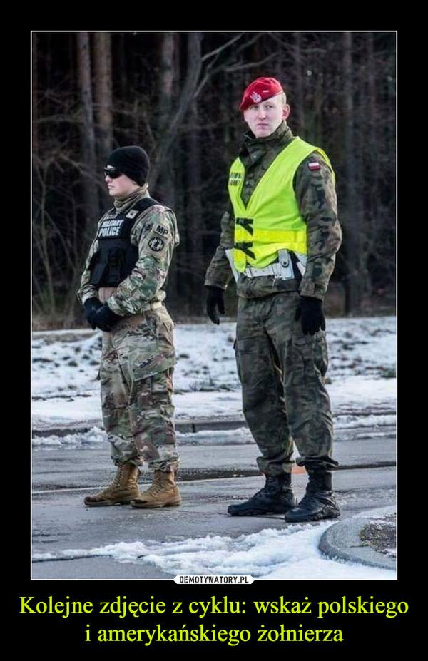 Kolejne zdjęcie z cyklu: wskaż polskiego i amerykańskiego żołnierza –