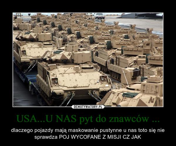 USA...U NAS pyt do znawców ... – dlaczego pojazdy mają maskowanie pustynne u nas toto się nie sprawdza POJ WYCOFANE Z MISJI CZ JAK