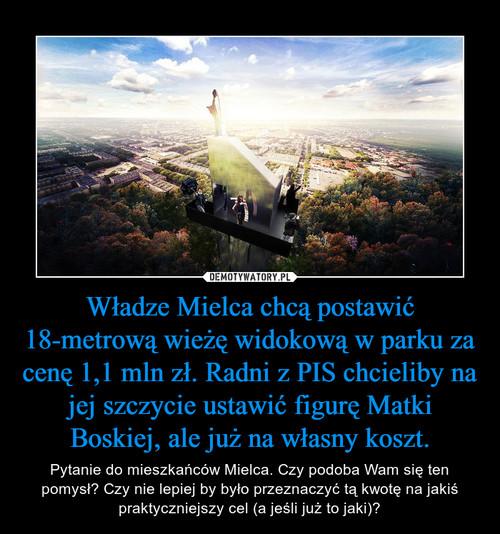 Władze Mielca chcą postawić 18-metrową wieżę widokową w parku za cenę 1,1 mln zł. Radni z PIS chcieliby na jej szczycie ustawić figurę Matki Boskiej, ale już na własny koszt.