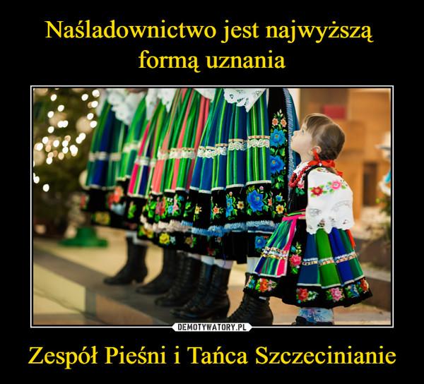 Zespół Pieśni i Tańca Szczecinianie –