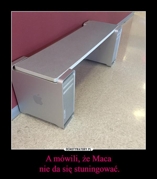 A mówili, że Maca nie da się stuningować. –