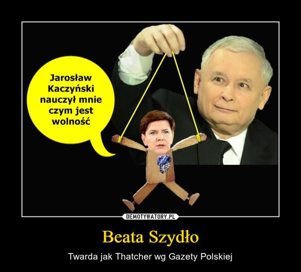 Beata Szydło – Twarda jak Thatcher wg Gazety Polskiej