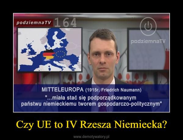 Czy UE to IV Rzesza Niemiecka? –