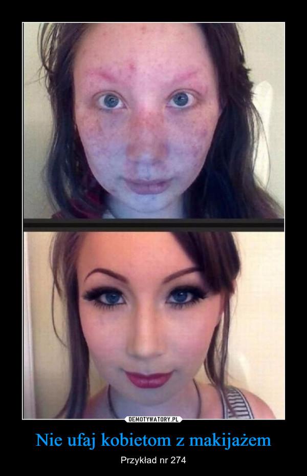 Nie ufaj kobietom z makijażem – Przykład nr 274