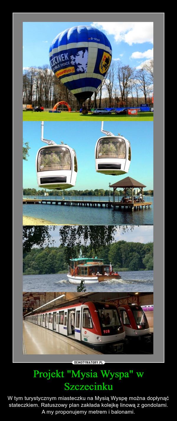 """Projekt """"Mysia Wyspa"""" w Szczecinku – W tym turystycznym miasteczku na Mysią Wyspę można dopłynąć stateczkiem. Ratuszowy plan zakłada kolejkę linową z gondolami. A my proponujemy metrem i balonami."""