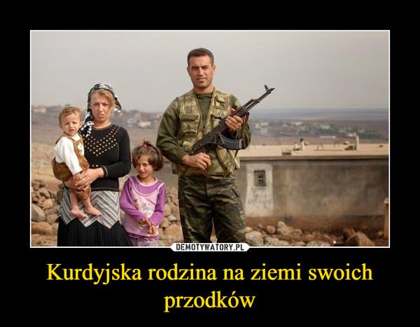 Kurdyjska rodzina na ziemi swoich przodków –