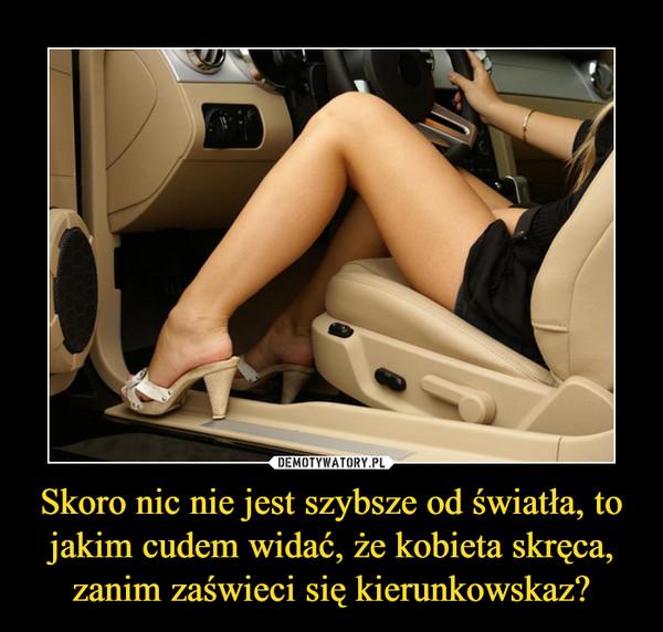 Skoro nic nie jest szybsze od światła, to jakim cudem widać, że kobieta skręca, zanim zaświeci się kierunkowskaz? –