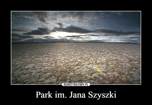 Park im. Jana Szyszki –