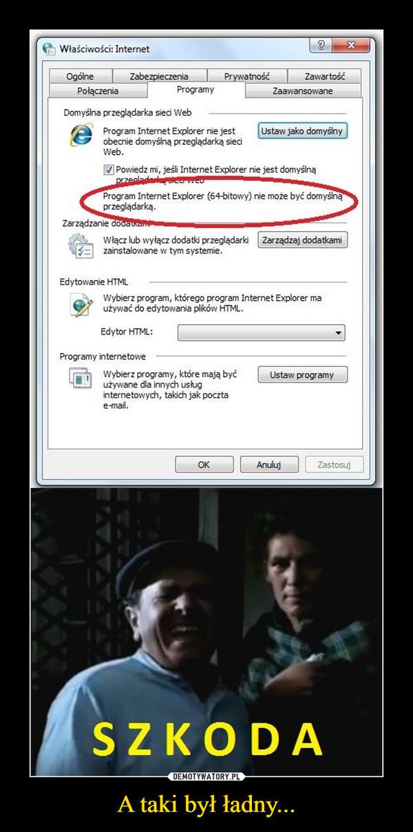 A taki był ładny... –  Program Internet Explorer (64-bitowy) nie może być domyślną przeglądarka.