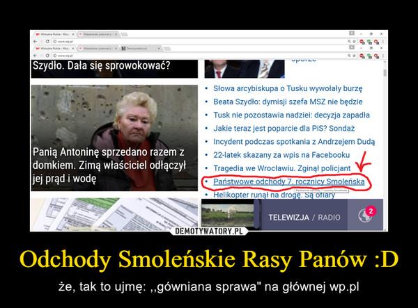 """Odchody Smoleńskie Rasy Panów :D – że, tak to ujmę: ,,gówniana sprawa"""" na głównej wp.pl"""