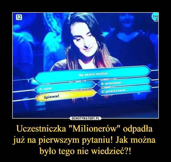 """Uczestniczka """"Milionerów"""" odpadła już na pierwszym pytaniu! Jak można było tego nie wiedzieć?! –  Na akord można:A: spaćB: pracowaćC: śpiewaćD: podróżować"""