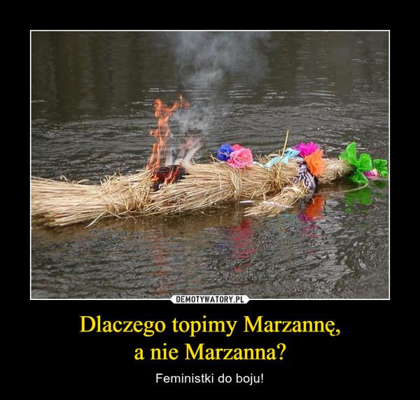 Dlaczego topimy Marzannę,a nie Marzanna? – Feministki do boju!