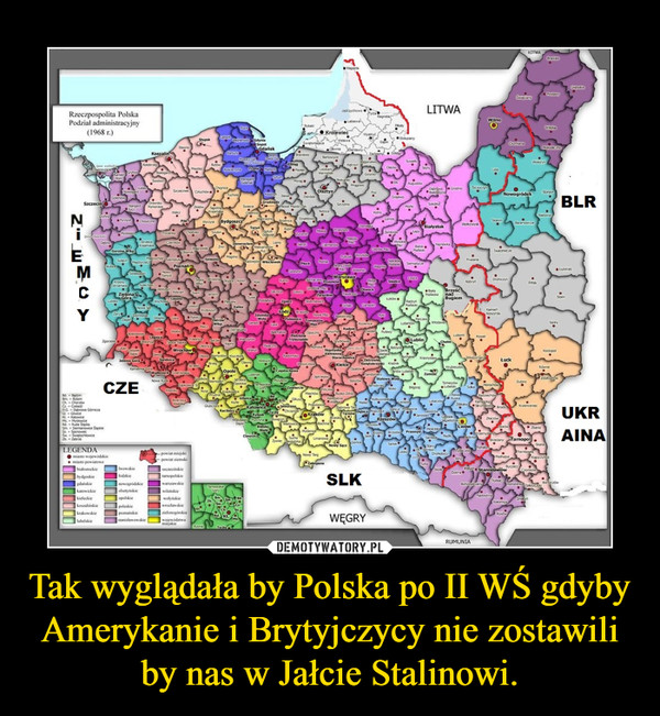 Tak wyglądała by Polska po II WŚ gdyby Amerykanie i Brytyjczycy nie zostawili by nas w Jałcie Stalinowi. –