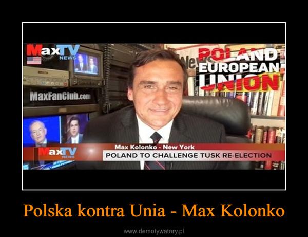 Polska kontra Unia - Max Kolonko –