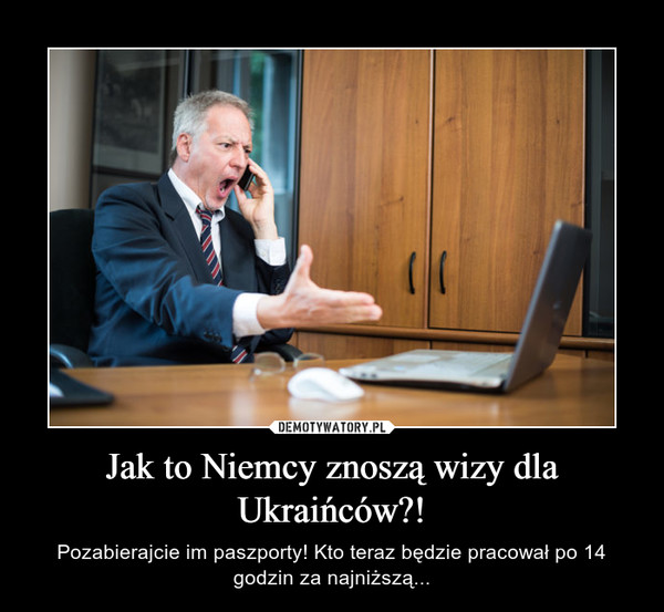 Jak to Niemcy znoszą wizy dla Ukraińców?! – Pozabierajcie im paszporty! Kto teraz będzie pracował po 14 godzin za najniższą...