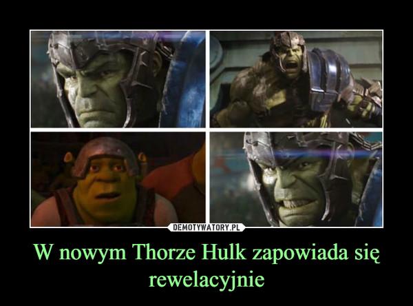 W nowym Thorze Hulk zapowiada się rewelacyjnie –