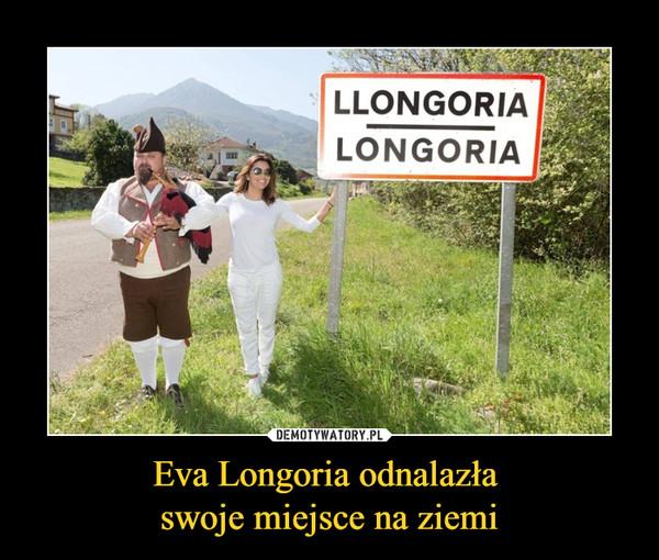 Eva Longoria odnalazła swoje miejsce na ziemi –  Longoria