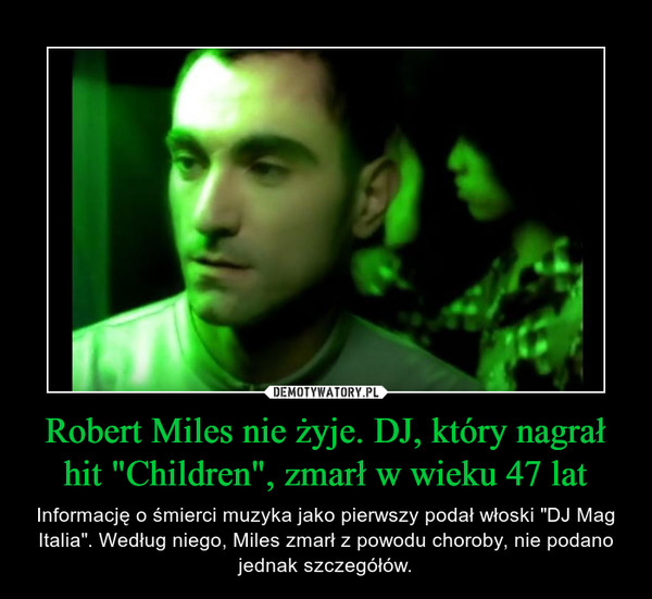 """Robert Miles nie żyje. DJ, który nagrał hit """"Children"""", zmarł w wieku 47 lat – Informację o śmierci muzyka jako pierwszy podał włoski """"DJ Mag Italia"""". Według niego, Miles zmarł z powodu choroby, nie podano jednak szczegółów."""