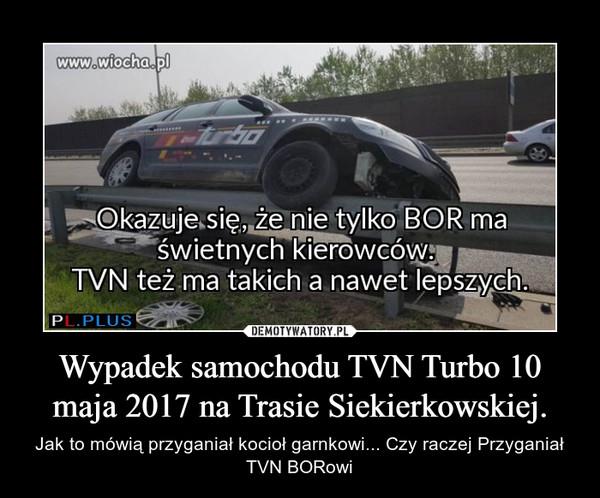 Wypadek samochodu TVN Turbo 10 maja 2017 na Trasie Siekierkowskiej. – Jak to mówią przyganiał kocioł garnkowi... Czy raczej Przyganiał TVN BORowi