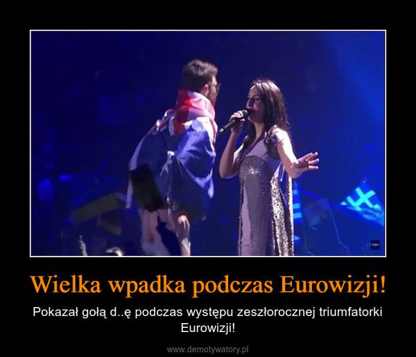 Wielka wpadka podczas Eurowizji! – Pokazał gołą d..ę podczas występu zeszłorocznej triumfatorki Eurowizji!