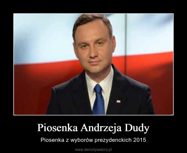 Piosenka Andrzeja Dudy – Piosenka z wyborów prezydenckich 2015