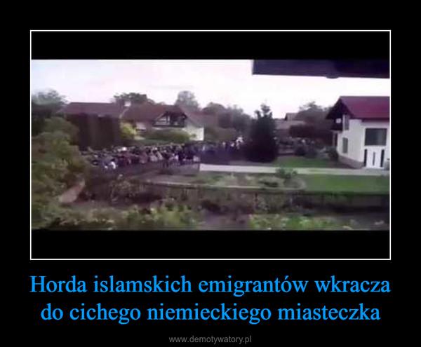 Horda islamskich emigrantów wkracza do cichego niemieckiego miasteczka –