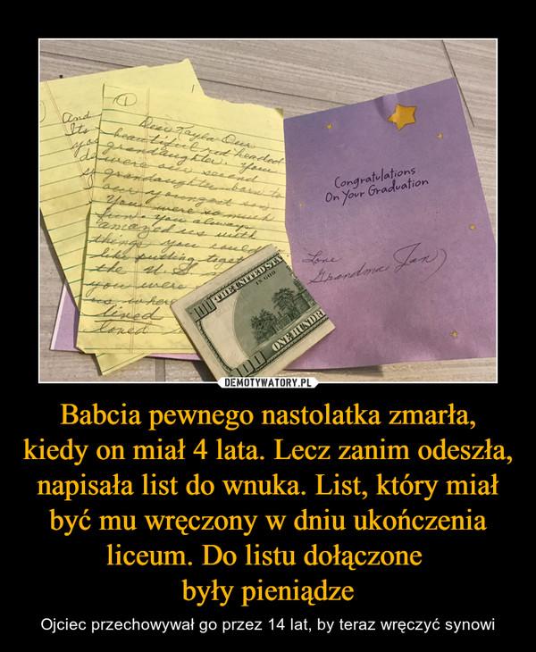 Babcia pewnego nastolatka zmarła, kiedy on miał 4 lata. Lecz zanim odeszła, napisała list do wnuka. List, który miał być mu wręczony w dniu ukończenia liceum. Do listu dołączone były pieniądze – Ojciec przechowywał go przez 14 lat, by teraz wręczyć synowi
