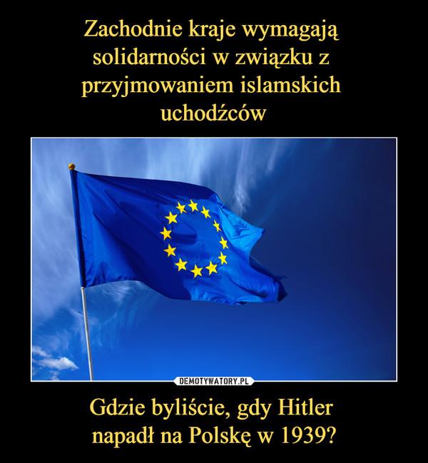 Gdzie byliście, gdy Hitler napadł na Polskę w 1939? –
