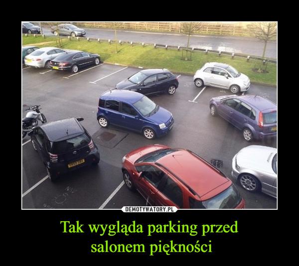 Tak wygląda parking przed salonem piękności –
