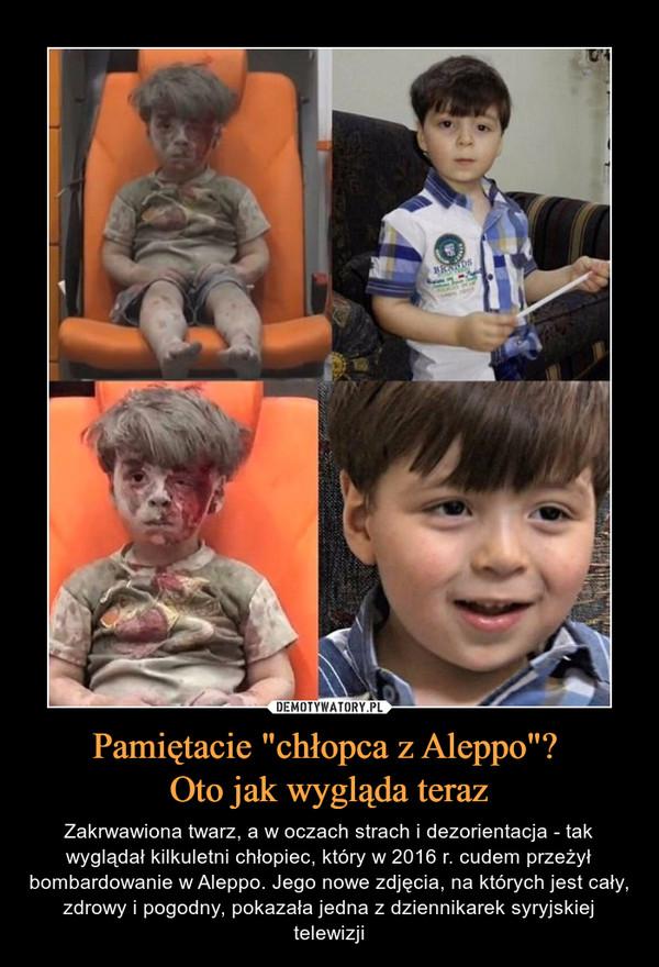 """Pamiętacie """"chłopca z Aleppo""""? Oto jak wygląda teraz – Zakrwawiona twarz, a w oczach strach i dezorientacja - tak wyglądał kilkuletni chłopiec, który w 2016 r. cudem przeżył bombardowanie w Aleppo. Jego nowe zdjęcia, na których jest cały, zdrowy i pogodny, pokazała jedna z dziennikarek syryjskiej telewizji"""