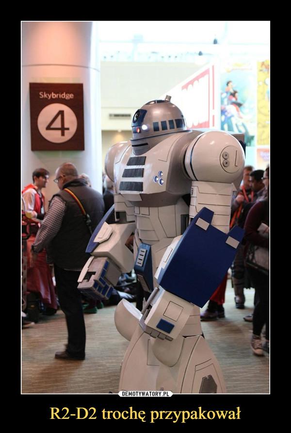 R2-D2 trochę przypakował –