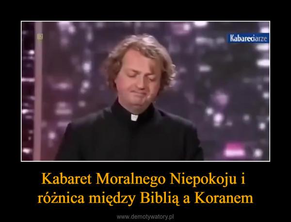Kabaret Moralnego Niepokoju i różnica między Biblią a Koranem –