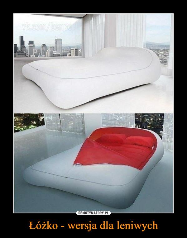 Łóżko - wersja dla leniwych –