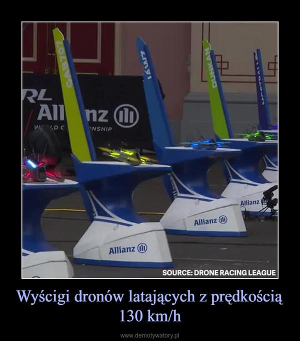 Wyścigi dronów latających z prędkością 130 km/h –