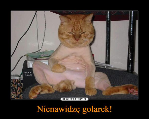 Nienawidzę golarek! –