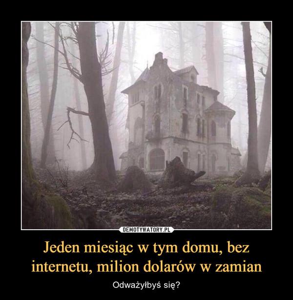 Jeden miesiąc w tym domu, bez internetu, milion dolarów w zamian – Odważyłbyś się?