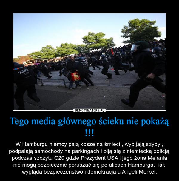 Tego media głównego ścieku nie pokażą !!! – W Hamburgu niemcy palą kosze na śmieci , wybijają szyby , podpalają samochody na parkingach i biją się z niemiecką policją podczas szczytu G20 gdzie Prezydent USA i jego żona Melania nie mogą bezpiecznie poruszać się po ulicach Hamburga. Tak wygląda bezpieczeństwo i demokracja u Angeli Merkel.