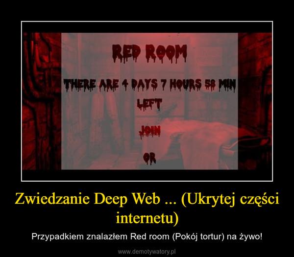 Zwiedzanie Deep Web ... (Ukrytej części internetu) – Przypadkiem znalazłem Red room (Pokój tortur) na żywo!